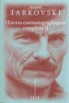 Couverture du livre « Oeuvres cinematographiques completes t.2 » de Andrei Tarkovski aux éditions Exils