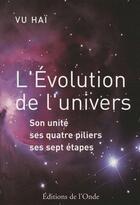 Couverture du livre « L'évolution de l'univers ; son unité, ses quatre piliers, ses sept étapes » de Vu Hai aux éditions De L'onde