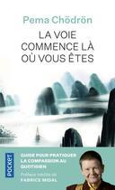 Couverture du livre « La voie commence là où vous êtes » de Pema Chodron aux éditions Pocket