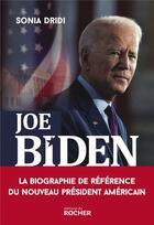 Couverture du livre « Joe Biden ; le pari de l'Amérique anti-Trump » de Sonia Dridi aux éditions Rocher