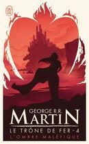 Couverture du livre « Le trône de fer T.4 ; l'ombre maléfique » de George R. R. Martin aux éditions J'ai Lu