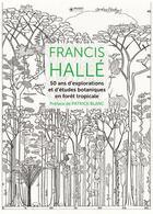 Couverture du livre « Francis Hallé ; 50 ans d'explorations et d'études botaniques en forêt tropicale » de Francis Halle aux éditions Museo
