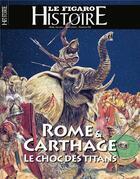 Couverture du livre « Rome et Carthage : le choc des titans » de Le Figaro aux éditions Societe Du Figaro