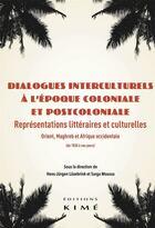 Couverture du livre « Dialogues interculturels à l'époque coloniale et postcoloniale ; représentations littéraires et culturelles » de Sarga Moussa et Hans Jurgen Lusebrinck aux éditions Kime