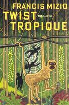 Couverture du livre « Twist Tropique » de Francis Mizio aux éditions Baleine