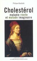 Couverture du livre « Cholesterol. Maladie Reelle Et Maladie Imaginaire » de Philippe Abastado aux éditions Empecheurs De Penser En Rond