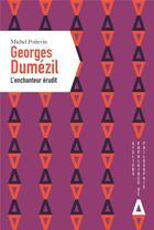 Couverture du livre « Georges Dumézil, l'enchanteur érudit » de Michel Poitevin aux éditions Apogee