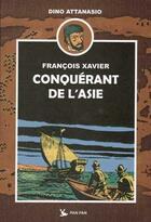 Couverture du livre « François Xavier t.1 ; conquérant de l'Asie » de Dino Attanasio aux éditions Pan Pan