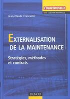 Couverture du livre « Externalisation De La Maintenance » de Jean-Claude Francastel aux éditions Dunod