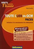 Couverture du livre « Initiation à la connaissance du médicament ; PACES ; toute l'UE6 en QCM » de Yves Landry aux éditions Ediscience
