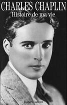 Couverture du livre « Histoire de ma vie » de Charles Chaplin aux éditions Robert Laffont
