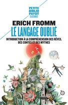 Couverture du livre « Le langage oublié ; introduction à la compréhension des rêves, des contes et des mythes » de Erich Fromm aux éditions Rivages