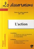 Couverture du livre « 20 Dissertations ; Thème De Culture Générale ; L'Action (Edition 2007-2008) » de Collectif aux éditions H & K