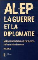 Couverture du livre « Alep, la guerre et la diplomatie » de Maria Khodynskaya-Golenishcheva aux éditions Pierre-guillaume De Roux