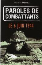 Couverture du livre « Paroles de combattants t.1 ; le débarquement » de Collectif aux éditions Luc Pire