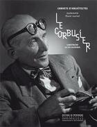 Couverture du livre « Le Corbusier ; construire la vie moderne » de Guillemette Morel-Journel aux éditions Patrimoine