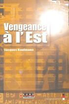 Couverture du livre « Vengeance à l'Est » de Jacques Kaufmann aux éditions Cheminements