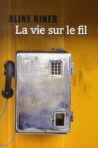 Couverture du livre « La vie sur le fil » de Aline Kiner aux éditions Liana Levi