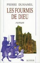 Couverture du livre « Les fourmis de Dieu » de Pierre Duhamel aux éditions Royer