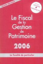 Couverture du livre « Le Fiscal De La Gestion De Patrimoine 2006 » de Seraqui aux éditions Seraqui