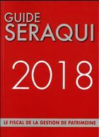 Couverture du livre « Guide Séraqui ; le fiscal de la gestion de patrimoine (édition 2018) » de Julien Seraqui aux éditions Seraqui