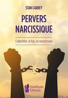 Couverture du livre « Pervers narcissique ; l'identifier, le fuir, se reconstruire » de Stan Carrey aux éditions Amethyste