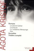 Couverture du livre « Romans, nouvelles, théâtre complet » de Agota Kristof aux éditions Seuil