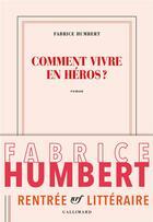 Couverture du livre « Comment vivre en héros » de Fabrice Humbert aux éditions Gallimard