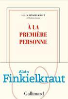 Couverture du livre « À la première personne » de Alain Finkielkraut aux éditions Gallimard