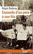 Couverture du livre « Conseils d'un père à son fils ; bilan de faillite » de Regis Debray aux éditions Folio