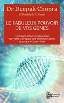 Couverture du livre « Le fabuleux pouvoir de vos gènes ; comment influer postitivement sur votre ADN pour une meilleure santé psysique et psychique » de Deepak Chopra et Rudolph E. Tanzi aux éditions J'ai Lu