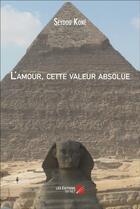Couverture du livre « L'amour, cette valeur absolue » de Seydou Kone aux éditions Editions Du Net