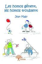 Couverture du livre « Les homos gênent, les homos troublent » de Jean Magy aux éditions Edilivre-aparis