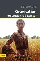 Couverture du livre « Gravitation ou le maître à danser » de Gilles Jarnouen aux éditions Inlibroveritas