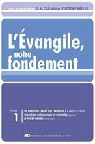 Couverture du livre « L'évangile, notre fondement ; les brochures de la Gospel Coalition t.1 » de Timothy Keller et Donald A. Cason aux éditions Editions Cle