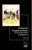 Couverture du livre « Le roman de l'employé de bureau ou l'art de faire une livre sur (presque) rien » de Cyril Piroux aux éditions Pu De Dijon