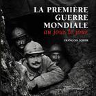 Couverture du livre « La première guerre mondiale au jour le jour » de Francois Icher aux éditions La Martiniere