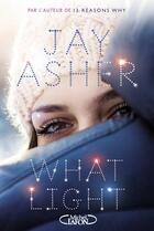 Couverture du livre « What light » de Jay Asher aux éditions Michel Lafon