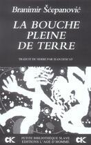 Couverture du livre « La bouche pleine de terre » de Branimir Scepanovic aux éditions L'age D'homme