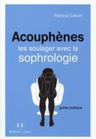 Couverture du livre « Acouphènes ; les soulager avec la sophrologie ; guide pratique » de Patricia Grevin aux éditions Josette Lyon