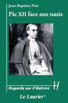Couverture du livre « Pie XII face aux nazis » de Jean-Baptiste Noe aux éditions Le Laurier
