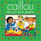 Couverture du livre « Caillou ; mes amis de la garderie » de Eric Sevigny et Sarah-Margaret Johanson aux éditions Les Éditions Chouette