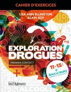 Couverture du livre « Cahier d'exercices ; exploration drogues » de Alain Roy et Lise Ann Ellington aux éditions Editions Multimondes