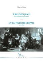 Couverture du livre « À bas Don Juan ! la cantate de Leipzig » de Mario Bois aux éditions L'ile Bleue