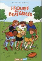 Couverture du livre « L'équipe des bras cassés » de Vincent Cuvellier et Kim Consigny aux éditions Bayard Jeunesse