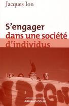 Couverture du livre « S'engager dans une société d'individus » de Jacques Ion aux éditions Armand Colin