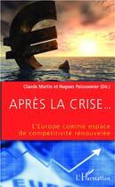 Couverture du livre « Après la crise... l'Europe comme espace de compétitivité renouvelée » de Claude Martin et Hugues Poissonnier aux éditions L'harmattan