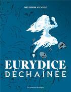 Couverture du livre « Eurydice déchaînée » de Melchior Ascaride aux éditions Moutons Electriques
