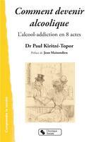Couverture du livre « Comment devenir alcoolique ; l'alcool-addiction en 8 actes » de Paul Kiritze-Topor aux éditions Chronique Sociale