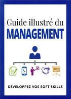 Couverture du livre « Guide illustré du management ; développez vos soft skills » de Collectif et Dorling Kindersley aux éditions Pearson